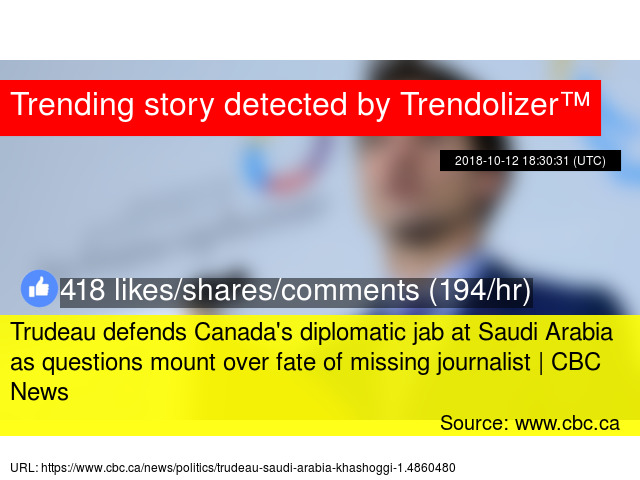 f6409bf7c5c4f Trudeau defends Canada s diplomatic jab at Saudi Arabia as questions mount  over fate of missing journalist